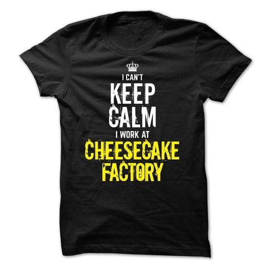 I Can't Keep Calm, I Work At CHEESECAKE FACTORY T Shirts, Hoodies. Check price ==► https://www.sunfrog.com/Funny/Special--I-Cant-Keep-Calm-I-Work-At-CHEESECAKE-FACTORY.html?41382