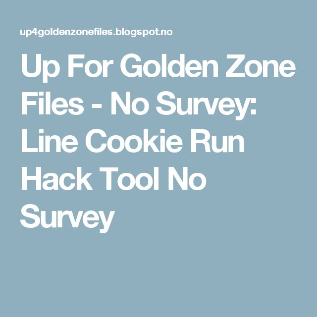 Up For Golden Zone Files - No Survey: Line Cookie Run Hack Tool No Survey