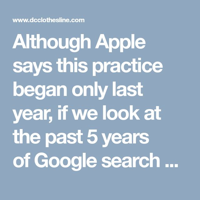 """Although Apple says this practice began only last year, if we look at the past 5 years ofGoogle search data,we can see a trend of the search term """"iPhone slow""""—every September—the same month the new iPhones launched."""