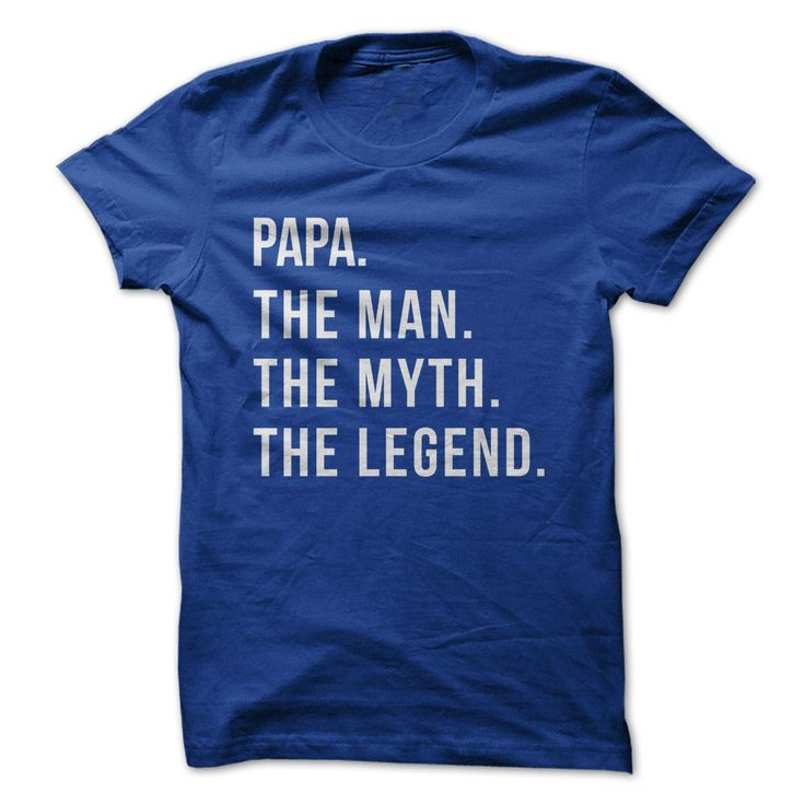 Papa. The Man. The Myth. The Legend....My kids called their grandfather Papa...Oh, how we would have loved this shirt...My soon to be grand-daughter will call my husband Papa. <3