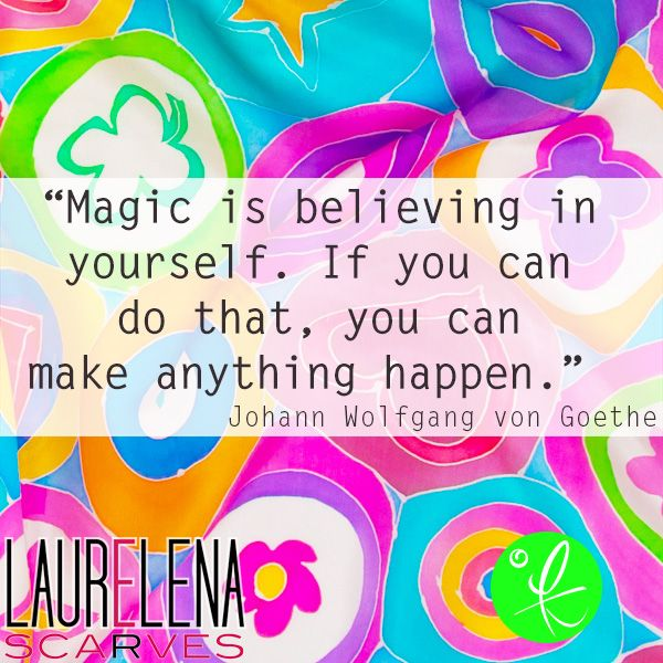 """Magic is believing in yourself. If you can do that, you can make anything happen"" / ""Magia es creer en uno mismo. Si puedes hacerlo, puedes hacer que cualquier cosa suceda"" Johann Wolfgang von Goethe.  www.laurelena.com #quotes #optimist #color #magic #frases #citas"