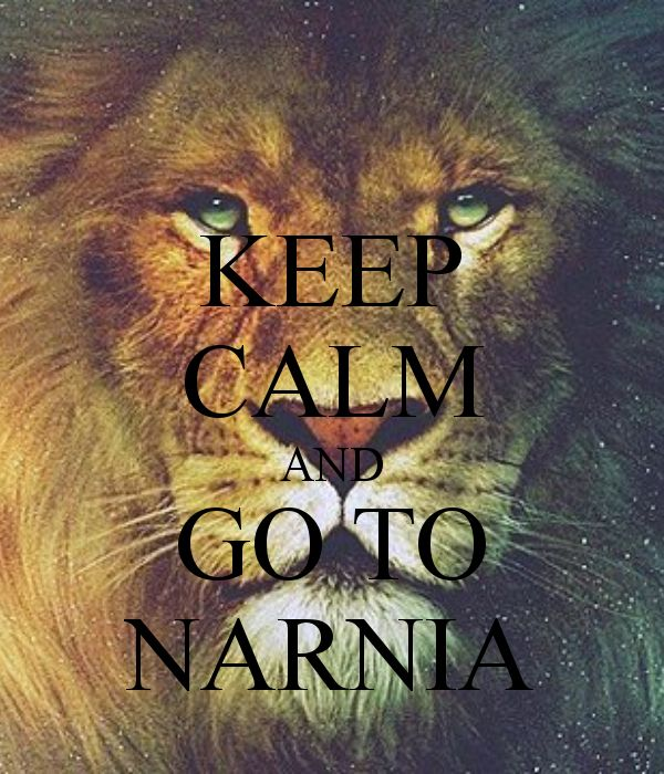 Keep calm and go to Narnia! :D