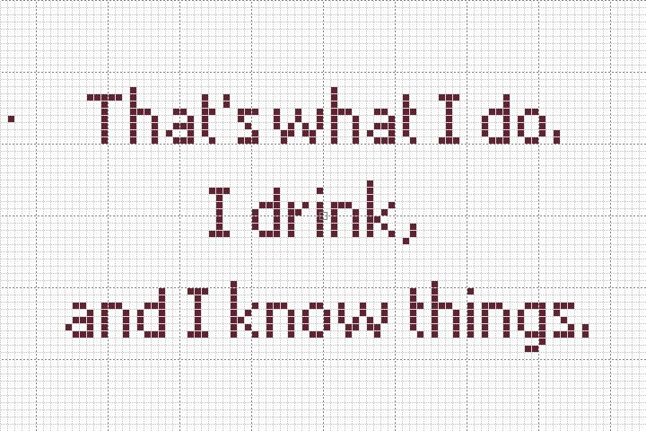 """Free [PATTERN] """"That's what I do. I drink and I know things."""" Tyrion quote from Game of Thrones. follow @dquocbuu like and repin it if you love it"""
