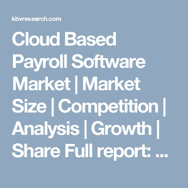 Cloud Based Payroll Software Market | Market Size | Competition | Analysis | Growth | Share  Full report: https://kbvresearch.com/cloud-based-payroll-software-market/