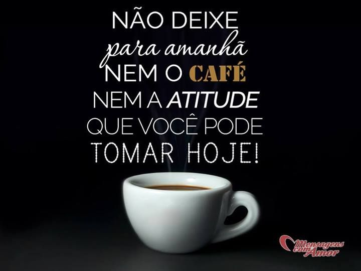 Não deixe para amanhã nem o café nem a atitude que você pode tomar hoje! #cafe #inverno #frases