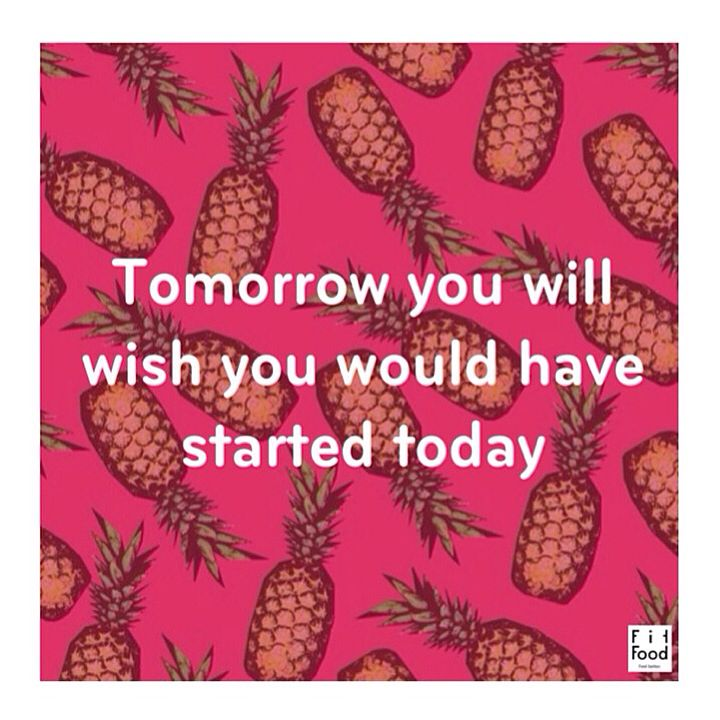 Tomorrow you will wish you would have started today