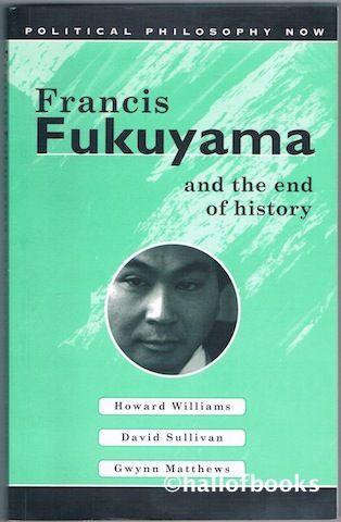 Francis Fukuyama and the End of History by Howard Williams, David Sullivan and E. Gwynn Matthews