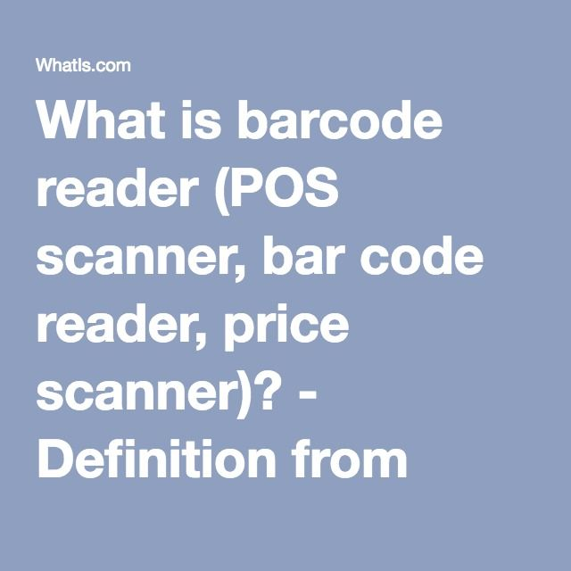 What is barcode reader (POS scanner, bar code reader, price scanner)? - Definition from WhatIs.com