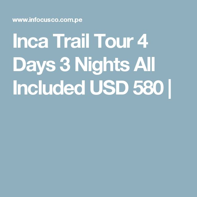 Inca Trail Tour 4 Days 3 Nights  All Included USD 580 |