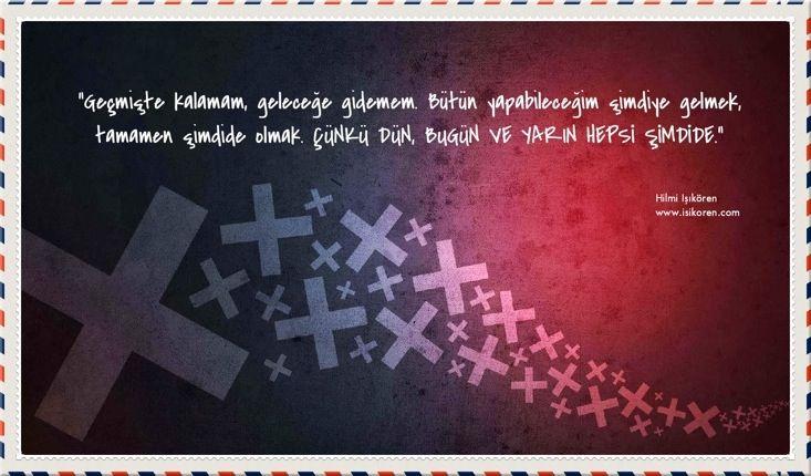 Dün, bugün ve yarın nerededir?  http://www.isikoren.com/simdi/ #insan #hayat #yasam #basari #motivasyon #fikir #tavsiye