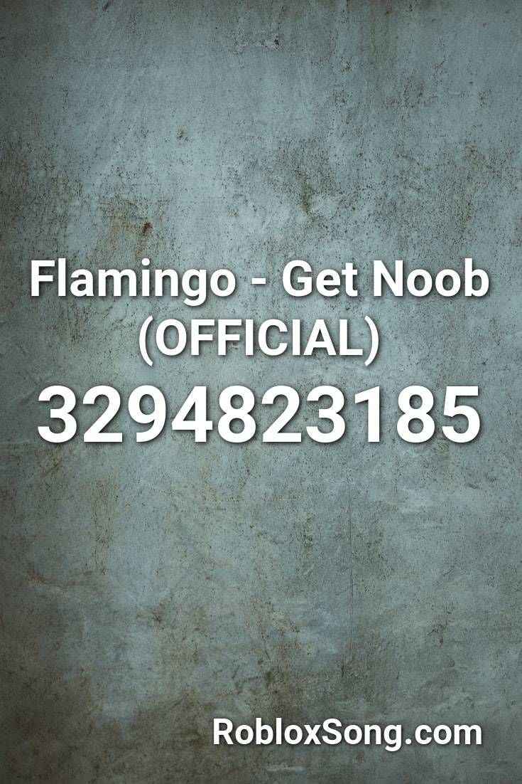 Flamingo Get Noob Official Roblox Id Roblox Music Codes In