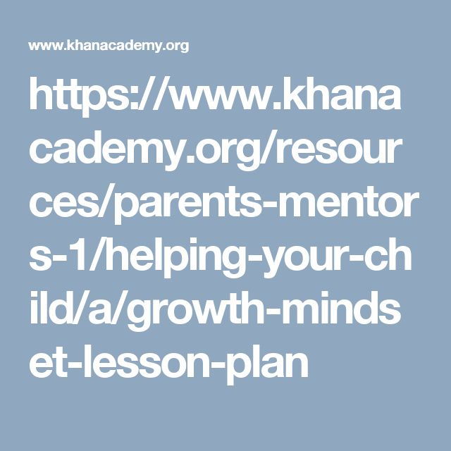 https://www.khanacademy.org/resources/parents-mentors-1/helping-your-child/a/growth-mindset-lesson-plan