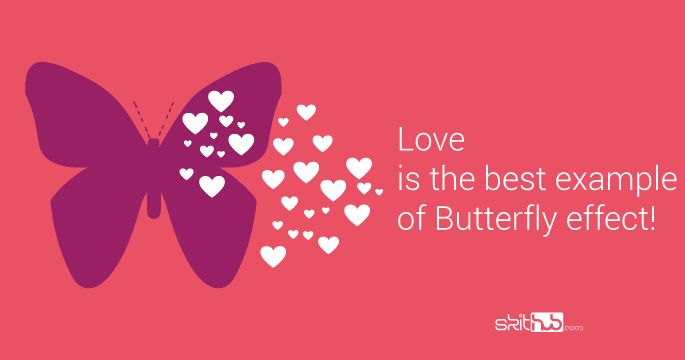 Love is the best example of Butterfly effect!