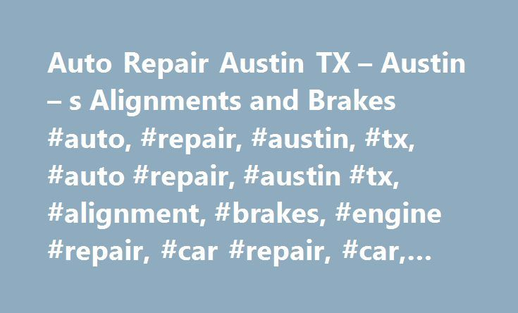 Auto Repair Austin TX – Austin – s Alignments and Brakes #auto, #repair, #austin, #tx, #auto #repair, #austin #tx, #alignment, #brakes, #engine #repair, #car #repair, #car, #maintenance, http://mauritius.nef2.com/auto-repair-austin-tx-austin-s-alignments-and-brakes-auto-repair-austin-tx-auto-repair-austin-tx-alignment-brakes-engine-repair-car-repair-car-maintenance/  # Not Your Average Auto Repair Shop At Austin's Alignment Brakes It's our job to keep you moving. Our team of professional…