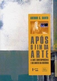 Após o Fim da Arte - Danto, Arthur C.