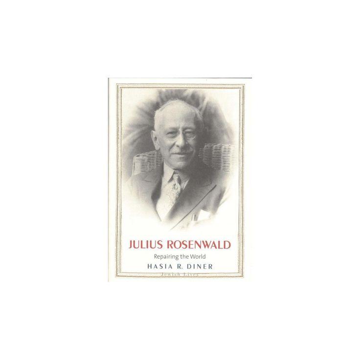 Julius Rosenwald : Repairing the World (Hardcover) (Hasia R. Diner)