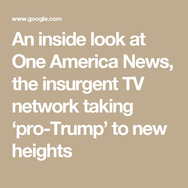 An inside look at One America News, the insurgent TV network taking 'pro-Trump' to new heights