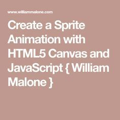 Create a Sprite Animation with HTML5 Canvas and JavaScript { William Malone }