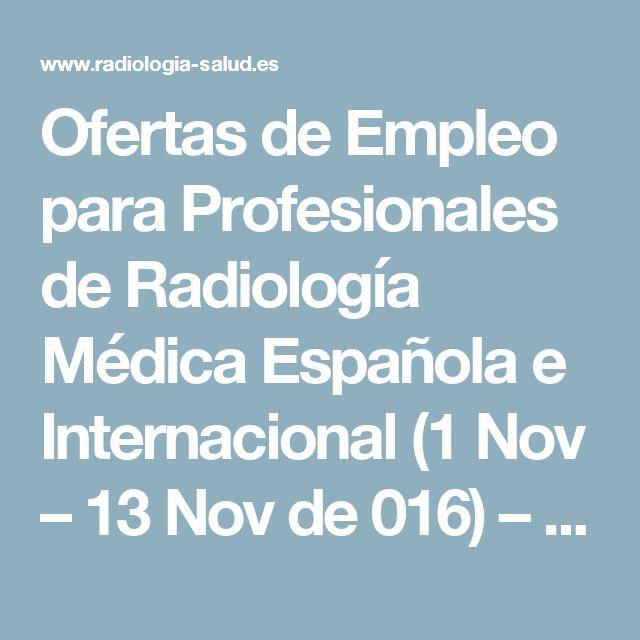 Ofertas de Empleo para Profesionales de Radiología Médica Española e Internacional (1 Nov – 13 Nov de 016) – Radiología & Salud