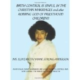 Birth Control is Sinful in the Christian Marriages and also Robbing God of Priesthood Children!! (Paperback)By Eliyzabeth Yanne Strong-Anderson