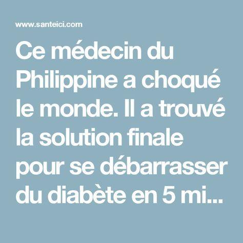 Ce médecin du Philippine a choqué le monde. Il a trouvé la solution finale pour se débarrasser du diabète en 5 minutes seulement ! - Santé ici