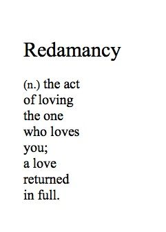"Redamancy: ""redamancy is distinguished from most of the other words about love in that it is one of the few that specifies reciprocity."""