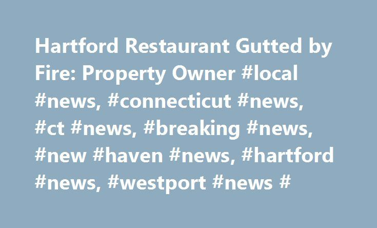Hartford Restaurant Gutted by Fire: Property Owner #local #news, #connecticut #news, #ct #news, #breaking #news, #new #haven #news, #hartford #news, #westport #news # http://savings.nef2.com/hartford-restaurant-gutted-by-fire-property-owner-local-news-connecticut-news-ct-news-breaking-news-new-haven-news-hartford-news-westport-news/  # Hartford Restaurant 'Gutted' by Fire: Property Owner A Hartford restaurant was heavily damaged by a fire early Sunday morning, according to the property's…