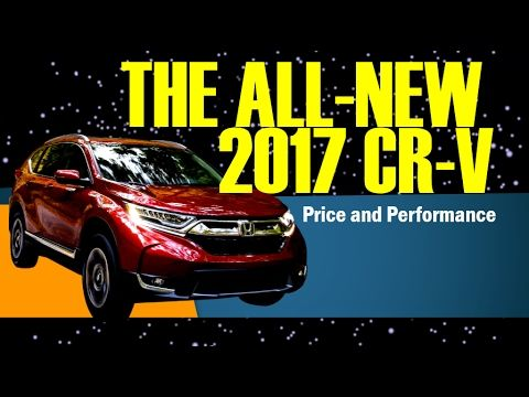The All New 2017 CR V Price and Performance