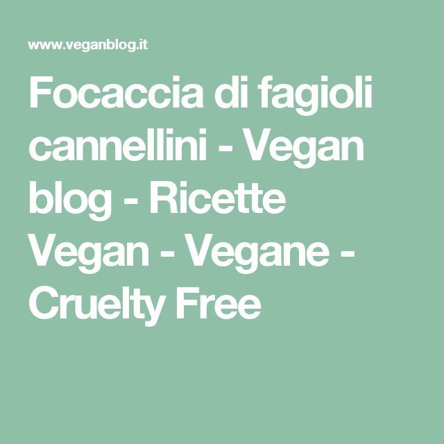 Focaccia di fagioli cannellini - Vegan blog - Ricette Vegan - Vegane - Cruelty Free