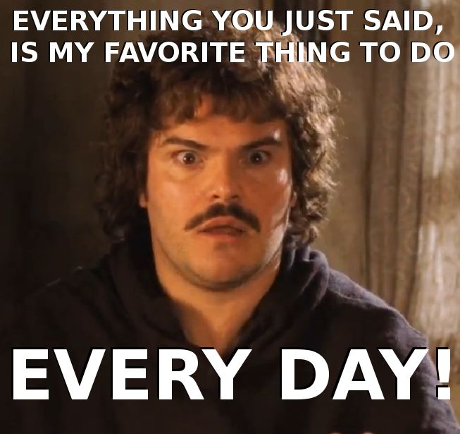 "Nacho Libre- I will never be able to have that ""me too"" conversation with a guy without hearing this line."