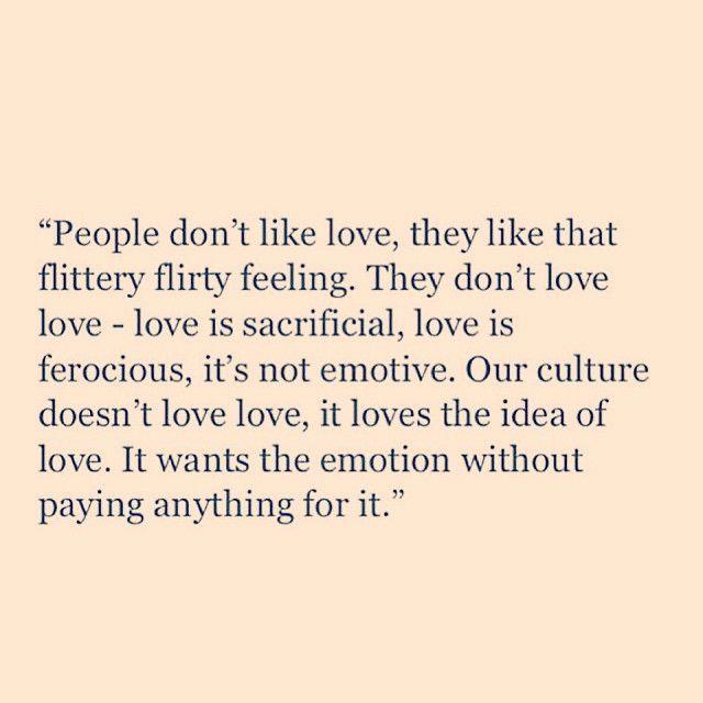 love is sacrificial, ferocious. not emotive