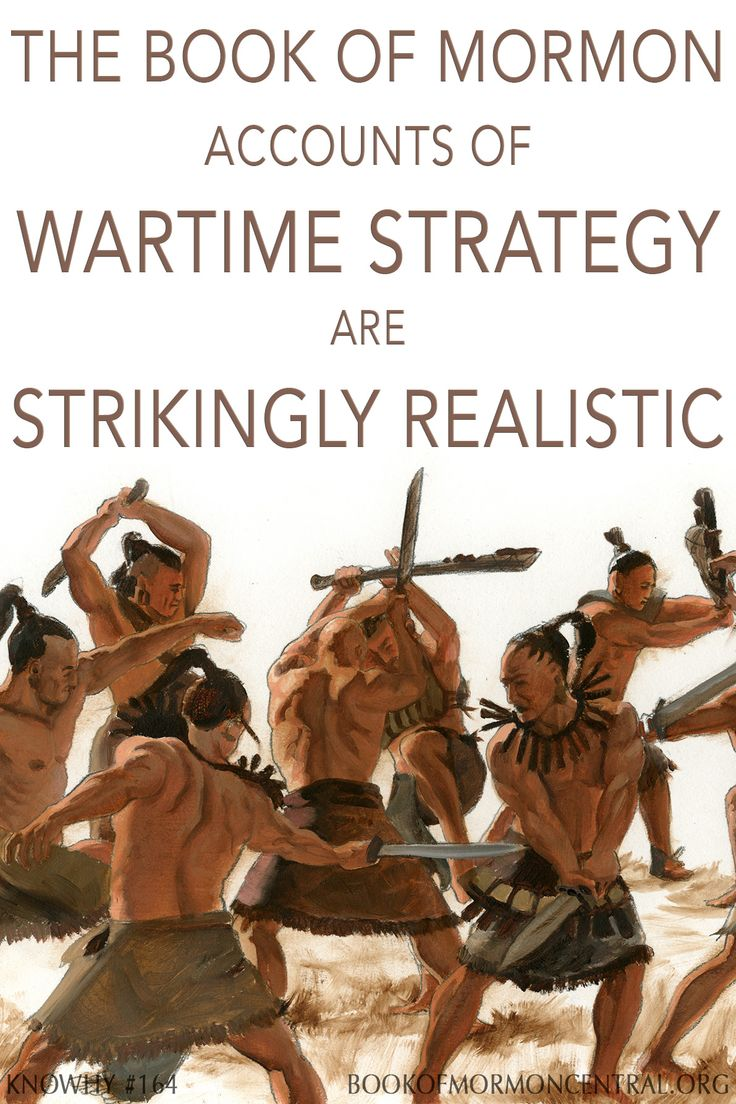The Book of Mormon accounts of wartime strategy are strikingly realistic… …