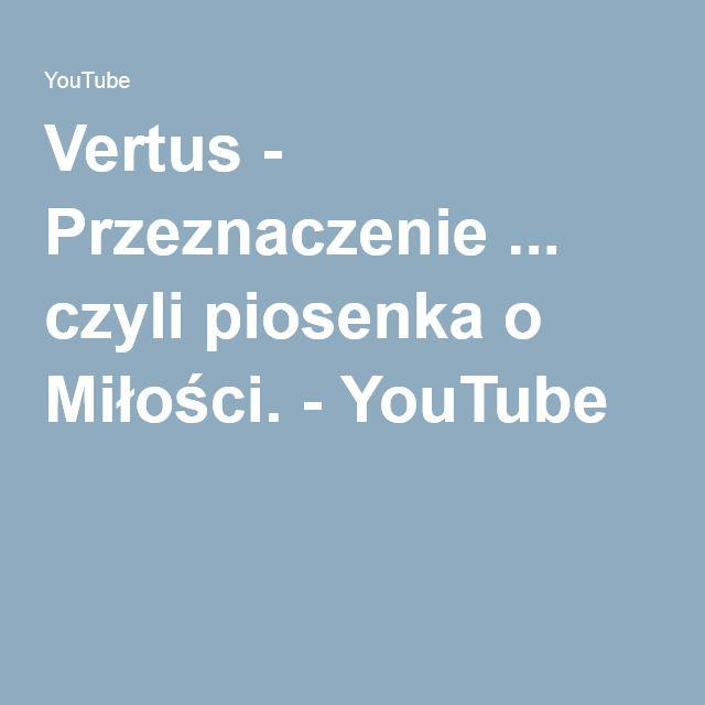 Vertus - Przeznaczenie ... czyli piosenka o Miłości. - YouTube
