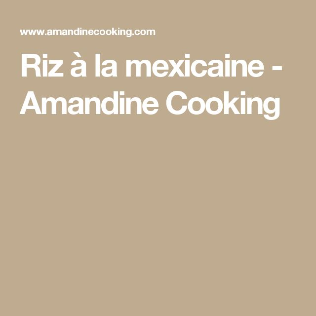 Riz à la mexicaine - Amandine Cooking