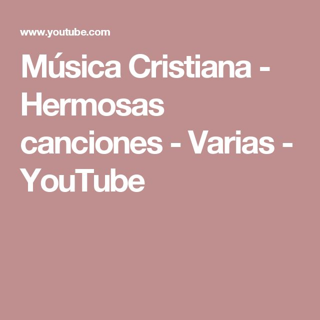 Música Cristiana - Hermosas canciones - Varias - YouTube