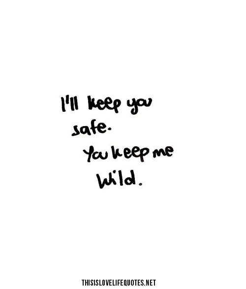 I'll keep you safe. You keep me wild. Defs be cute as a matching best friend tattoo. Hmmmm :)