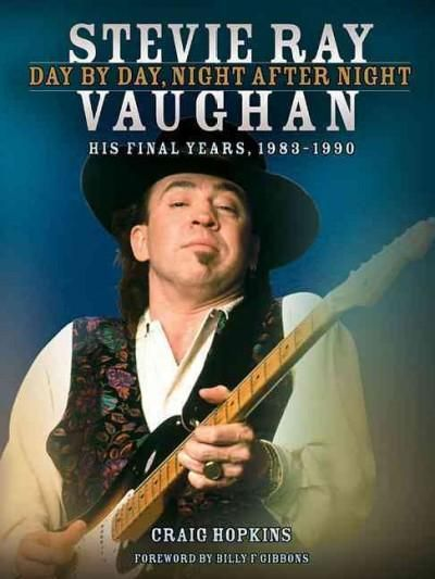 Stevie Ray Vaughan: Day By Day, Night After Night: His Final Years, 1983-1990…