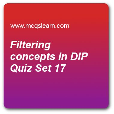 Filtering Concepts in DIP Quizzes:  digital image processing Quiz 17 Questions and Answers - Practice image processing quizzes based questions and answers to study filtering concepts in dip quiz with answers. Practice MCQs to test learning on filtering concepts in dip, 10d discrete fourier transform, color transformation, edge detection in image processing, point line and edge detection in image processing quizzes. Online filtering concepts in dip worksheets has study guide as fourier ..