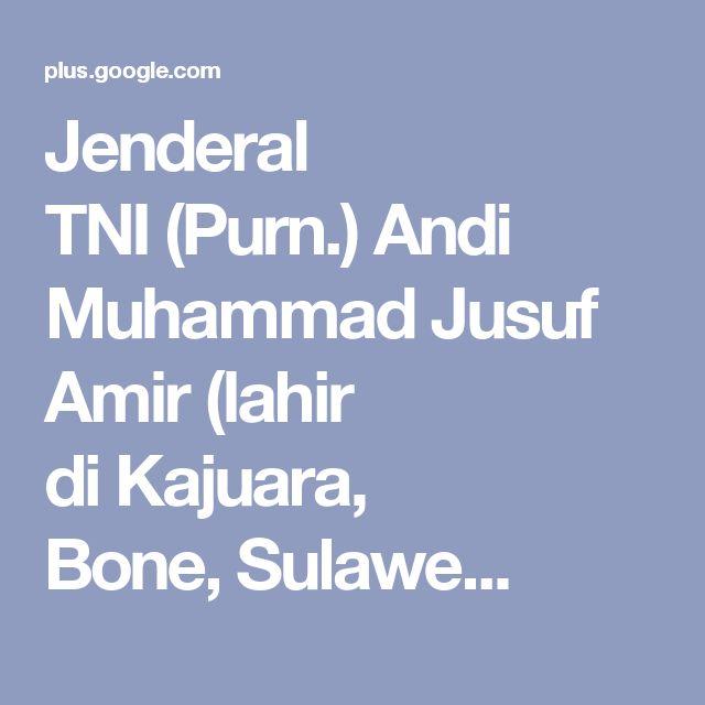 Jenderal TNI(Purn.)Andi Muhammad Jusuf Amir(lahir diKajuara, Bone,Sulawe...