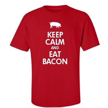 Keep Calm & Eat Bacon Shirt!