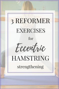 3 Eccentric Hamstring Strengthening exercises that you can do on the Pilates reformer! Learn all about the benefits of eccentric strengthening and 3 easy exercises you can do to benefit!! Save this pin on your fitness board so you don't miss out