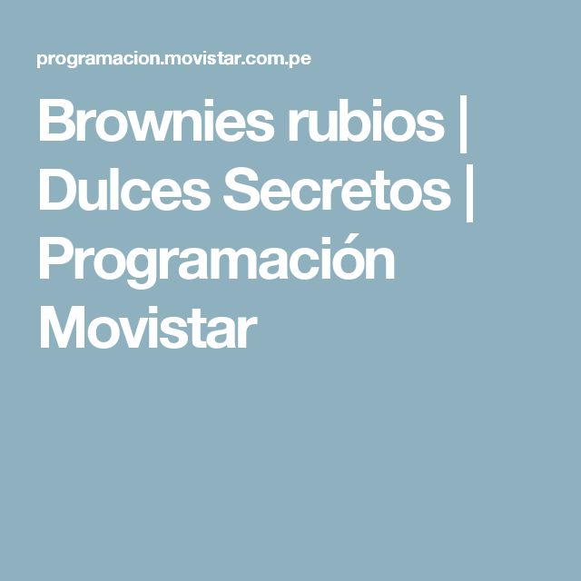 Brownies rubios | Dulces Secretos | Programación Movistar