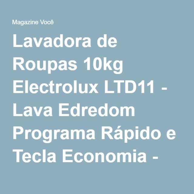 Lavadora de Roupas 10kg Electrolux LTD11 - Lava Edredom Programa Rápido e Tecla Economia - Magazine Gatapreta