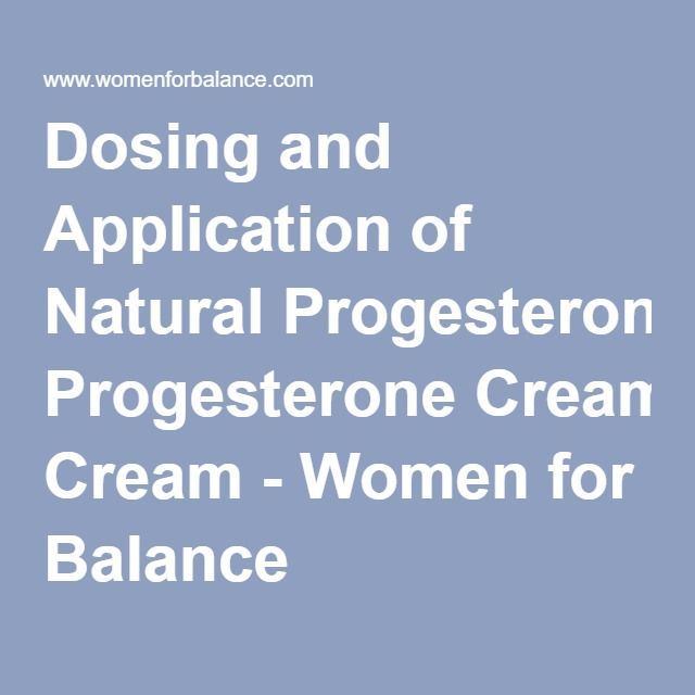Dosing and Application of Natural Progesterone Cream - Women for Balance