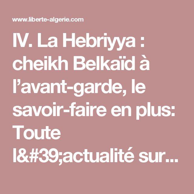 IV. La Hebriyya : cheikh Belkaïd à l'avant-garde, le savoir-faire en plus: Toute l'actualité sur liberte-algerie.com