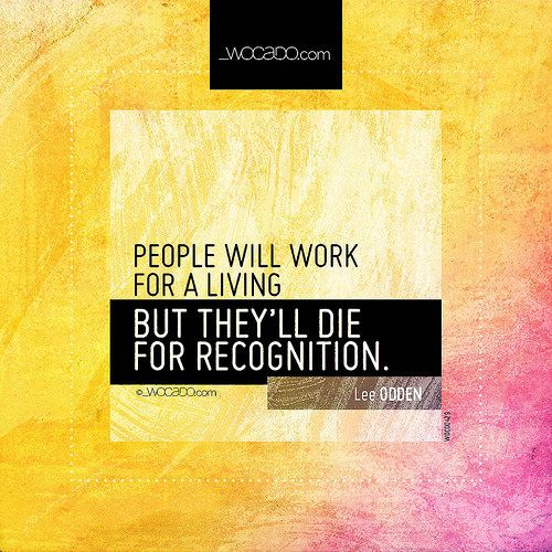 People will work for a living ~ @leeodden - #WorkQuotes, #Work, #Dying, #DyingQuotes, #WorkForALiving, #WorkForALivingQuotes, #DieForSomething, #DieForSomethingQuotes, #Recognition, #RecognitionQuotes, #LeeOdden, #LeeOddenQuotes - http://wocado.com/people-will-work-for-a-living/