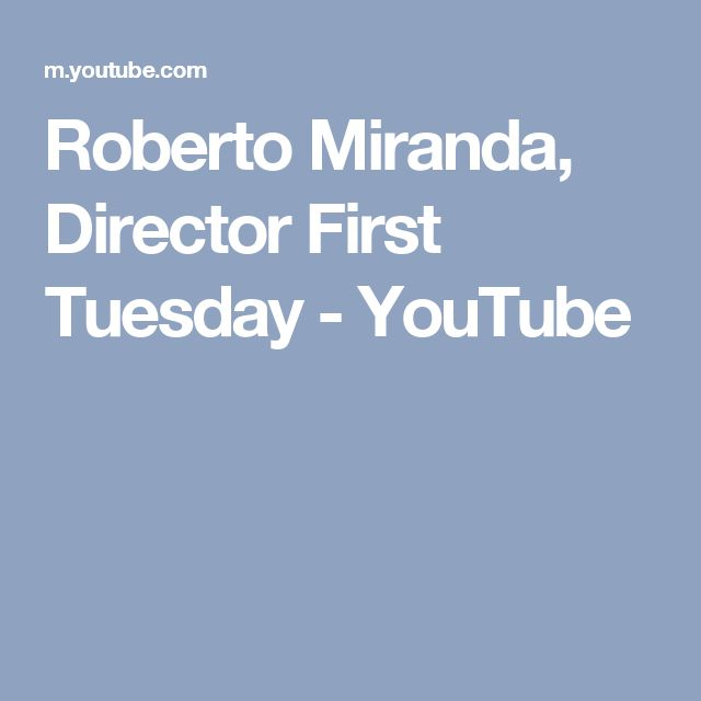 Roberto Miranda, Director First Tuesday - YouTube