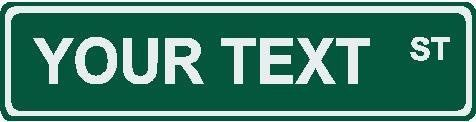 6 x 24 Green Custom Street Sign by Unknown. $14.95. These customized street signs can be displayed indoors as well as outdoors.  A great accent to yards, basements, bedrooms & many more places!   Simply contact us after you purchase to customize your sign.