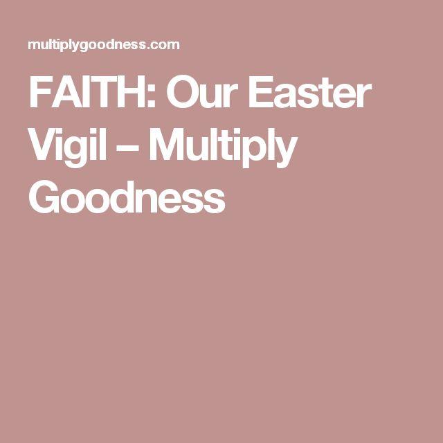 FAITH: Our Easter Vigil – Multiply Goodness