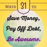 31 Ways to Kick Debt in the Teeth: Change Your Mind About Budgeting